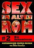 Sex im alten Rom 2 – Die Schamlosen: Historischer Erotik-Roman von Rhino Valentino zum besten Preis
