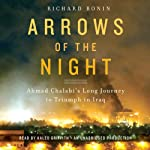 Arrows of the Night: Ahmad Chalabi's Long Journey to Triumph in Iraq | Richard Bonin