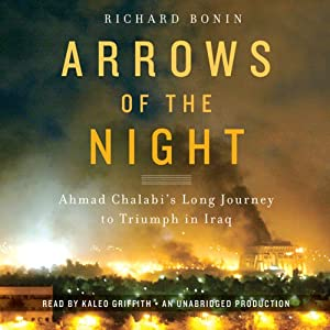 Arrows of the Night: Ahmad Chalabi's Long Journey to Triumph in Iraq | [Richard Bonin]