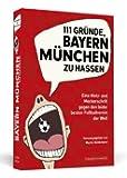 111 Gründe, Bayern München zu hassen - Eine Motz- und Meckerschrift gegen den leider besten Fußballverein der Welt