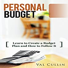 Personal Budget: Learn to Create a Budget Plan and How to Follow It (       UNABRIDGED) by Val Cullin Narrated by Dave Wright