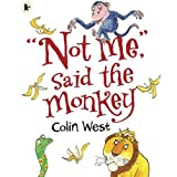 Not Me, said the Monkeyby Colin West