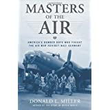 Masters of the Air: America's Bomber Boys Who Fought the Air War Against Nazi Germany ~ Donald L. Miller