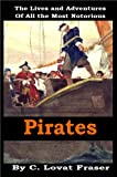 The Lives and Adventures of all the Most Notorious Pirates And Their Crews [Illustrated]