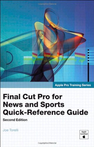 Apple Pro Training Series: Final Cut Pro for News and Sports Quick-Reference Guide (2nd Edition)