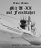 Mit U-XX auf Feindfahrt - Erlebnisbericht von Matrosen-Obergefreiter Walter Medler