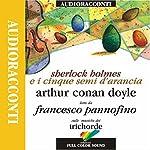 Sherlock Holmes e i cinque semi d'arancia | Sir Arthur Conan Doyle