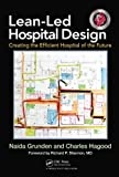 img - for Lean-Led Hospital Design: Creating the Efficient Hospital of the Future 1st by Naida Grunden, Charles Hagood (2012) Hardcover book / textbook / text book