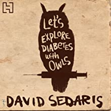 Let's Explore Diabetes with Owls Audiobook by David Sedaris Narrated by David Sedaris