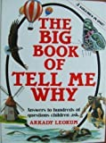 The Big Book of Tell Me Why: Answers to Hundred of Questions Children Asks (0880293179) by Leokum; Arkady