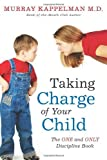 img - for By Murray M. Kappelman M.D. Taking Charge of Your Child: The ONE and ONLY Discipline Book [Paperback] book / textbook / text book