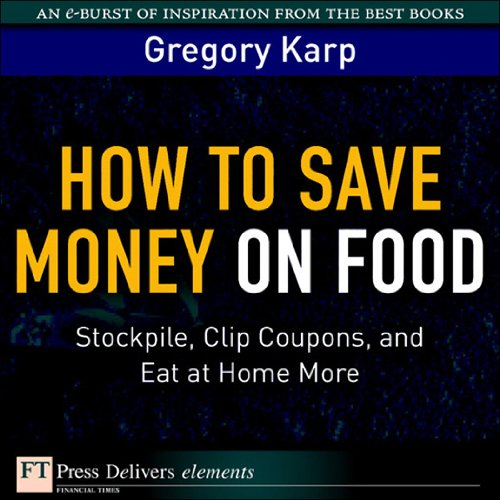 how-to-save-money-on-food-stockpile-clip-coupons-and-eat-at-home-more-ft-press-delivers-elements