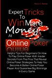 img - for Expert Tricks To Win More Money at Online Poker!: Helpful Tips For Beginners On How To Play Online Poker With Insider Secrets From The Pros That ... And Guarantee Big Winnings In Every Game book / textbook / text book