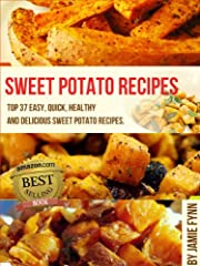 Sweet Potato Recipes: Top 37 Easy, Quick, Healthy & Delicious Sweet Potato Recipes