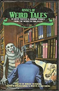 Rivals of Weird Tales: 30 Great Fantasy and Horror Stories from the Weird Fiction Pulps by Martin H. Greenberg, Robert Weinberg and Stefan R. Dziemianowicz