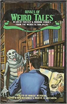 Rivals of Weird Tales edited by Robert Weinberg, Stefan R. Dziemianowicz & Martin H. Greenberg