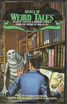Rivals of Weird Tales edited by Robert Weinberg, Stefan R. Dziemianowicz & Martin H. Greenberg