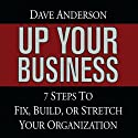 Up Your Business: 7 Steps to Fix, Build, or Stretch Your Organization (       UNABRIDGED) by Dave Anderson Narrated by Dave Anderson