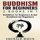 Buddhism for Beginners: 2 Books in 1 Hörbuch von Emerald Moon Gesprochen von: Vanessa Moyen, Hilarie Mukavitz