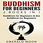 Buddhism for Beginners: 2 Books in 1 | Emerald Moon