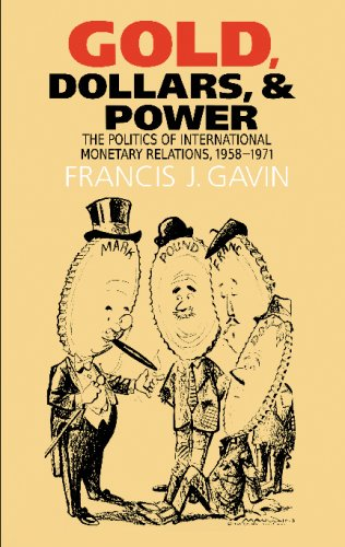 Gold, Dollars, and Power: The Politics of International Monetary Relations, 1958-1971 (The New Cold War History)