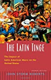 The Latin Tinge: The Impact of Latin American Music on the United States (0195121015) by Roberts, John Storm