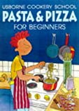 Pasta and Pizza for Beginners (Cookery School) (0746028091) by Watt, Fiona