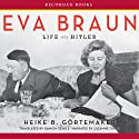 Eva Braun: Life with Hitler (       UNABRIDGED) by Heike B. Gortemaker Narrated by Suzanne Toren