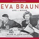 Eva Braun: Life with Hitler | Heike B. Gortemaker