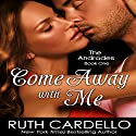 Come Away with Me: The Andrades, Book 1 (       UNABRIDGED) by Ruth Cardello Narrated by Kim Thompson