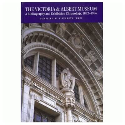 The Victoria and Albert Museum: A Bibliography and Exhibition Chronology