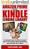 Amazon Prime and Kindle Lending Library: The Ultimate Guide To Getting The Most Out Of Your Amazon Prime Subscription, Plus Advanced Tips & Tricks! (Prime Music, Prime Video, Prime Photos)