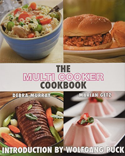"""Image for """"The Multi Cooker Cookbook"""" by Debra Murray and Marian Getz, Wolfgang Puck - Rice, Slow Cooker, Recipes"""