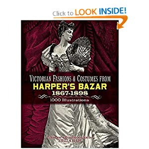Victorian Fashions and Costumes from Harper's Bazar, 1867-1898 (Dover Pictorial Archives) [Paperback]
