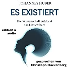 Es existiert: Die Wissenschaft entdeckt das Unsichtbare Hörbuch von Johannes Huber Gesprochen von: Christoph Hackenberg