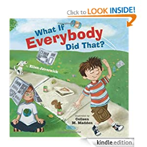 Kindle Daily Deal:  What If Everybody Did That?, by Ellen Javernick and Colleen M. Madden. Publisher: Amazon Children's Publishing (February 6, 2012)