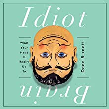 Idiot Brain: What Your Head Is Really up To Audiobook by Dean Burnett Narrated by John Keating