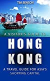A Visitors Guide to Hong Kong - A travel guide for Asias shopping capital