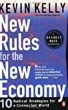 New Rules for the New Economy : 10 Radical Strategies for a Connected World (014028060X) by Kelly, Kevin