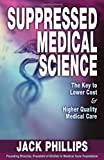 img - for Suppressed Medical Science: the Key to Lower Cost and Higher Quality Medical Care book / textbook / text book