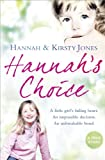 Kirsty Jones Hannah's Choice: A daughter's love for life. The mother who let her make the hardest decision of all.