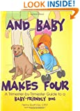 And Baby Makes Four: A Trimester-by-Trimester Guide to a Baby-Friendly Dog