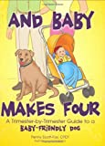 img - for And Baby Makes Four: A Trimester-by-Trimester Guide to a Baby-Friendly Dog book / textbook / text book