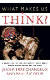 What Makes Us Think?: A Neuroscientist and a Philosopher Argue about Ethics, Human Nature, and the Brain