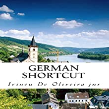 German Shortcut: Transfer your Knowledge from English and Speak Instant German! (       UNABRIDGED) by Irineu De Oliveira Jnr Narrated by Paul Bauman