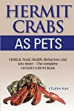 Hermit Crab Care: Habitat, Food, Health, Behavior, Shells, and lots more. The complete Hermit Crab Pet Book