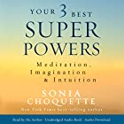Your 3 Best Super Powers: Meditation, Imagination & Intuition Hörbuch von Sonia Choquette Gesprochen von: Sonia Choquette