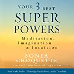 Your 3 Best Super Powers: Meditation, Imagination & Intuition | Sonia Choquette