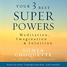 Your 3 Best Super Powers: Meditation, Imagination & Intuition | Livre audio Auteur(s) : Sonia Choquette Narrateur(s) : Sonia Choquette