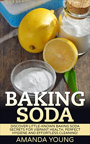 Baking Soda: Discover Little-Known Baking Soda Secrets For Vibrant Health, Perfect Hygiene And Effortless Cleaning! (Sodium Bicarbonate, Baking Soda Cure, Baking Soda Magic) (Bicarbonate Of Soda For Cleaning compare prices)